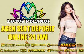 Agen Slot Deposit Online 24 Jam Terpercaya
